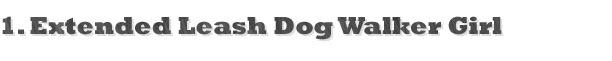 1. Extended Leash Dog Walker Girl
