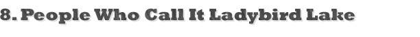 8. People Who Call It Ladybird Lake